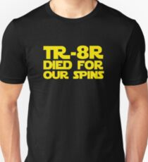 'TR-8R Died For Our Spins' Star Wars Meme Print Unisex T-Shirt