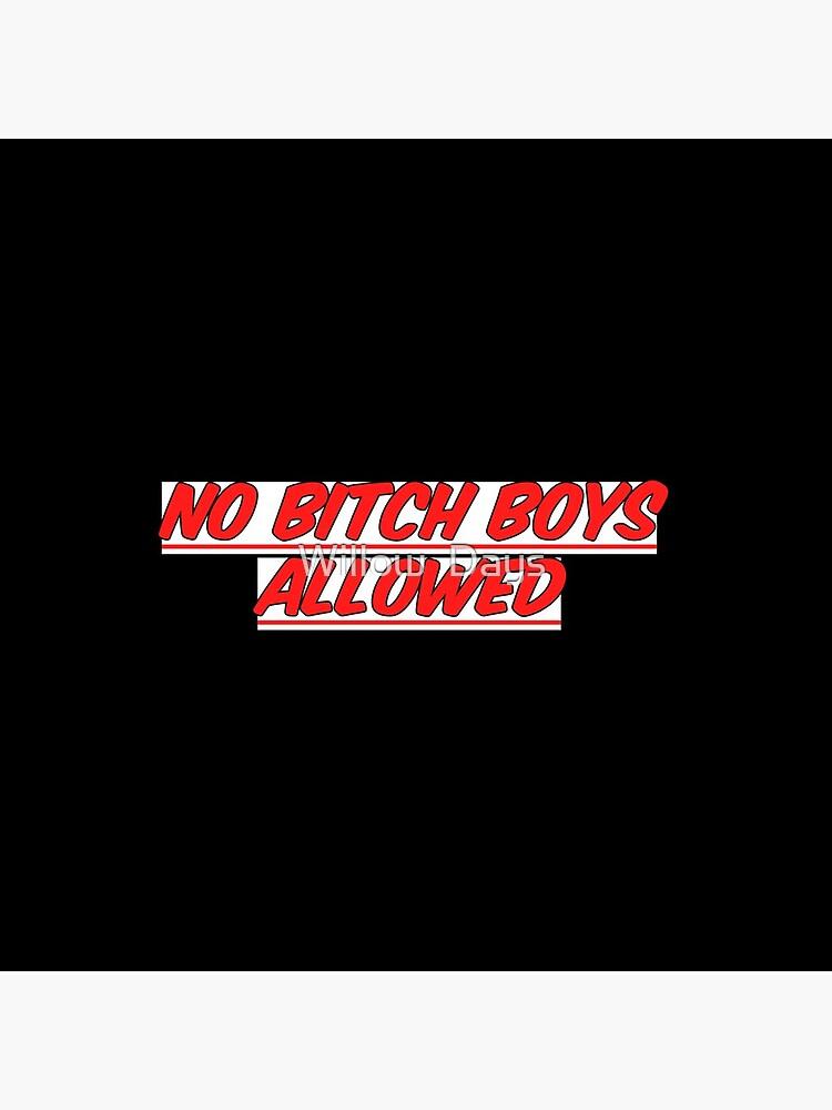 No bitch boys allowed by avit1