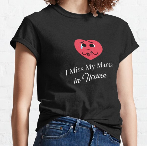 Crying Heart- I Miss My Mama in Heaven Classic T-Shirt