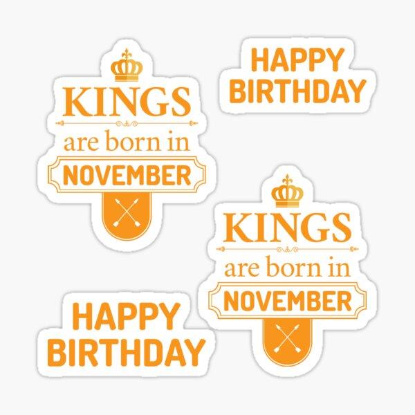 Kings Are Born In November   Birthday Gift Sticker