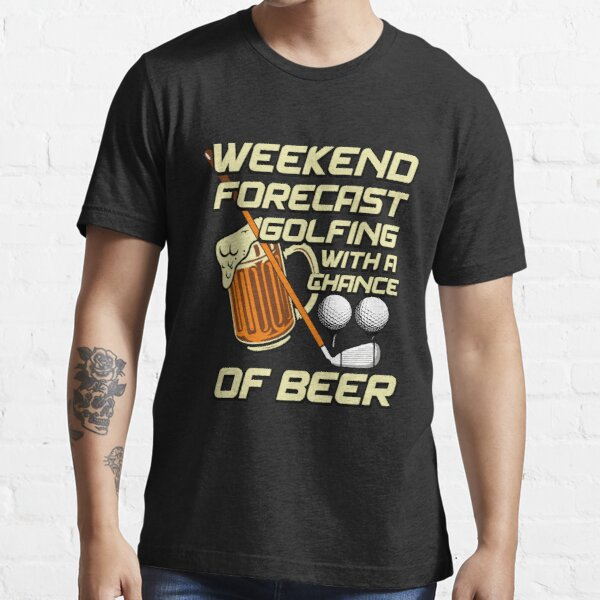 Weekend Forecast Golfing With A Chance Of Beer Drinking Essential T-Shirt