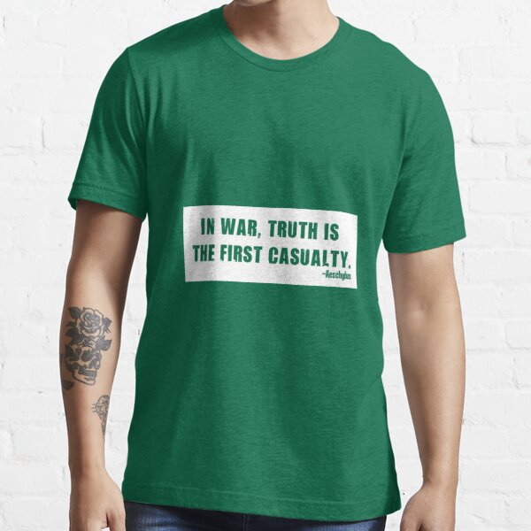 """In war, truth is the first casualty."" Essential T-Shirt"