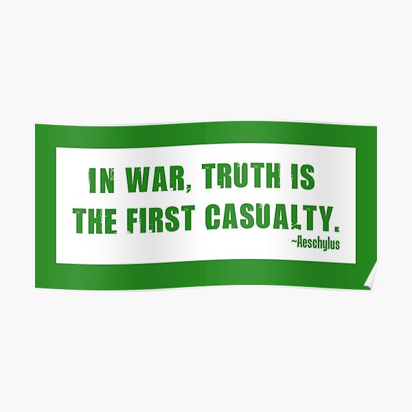 """""""In war, truth is the first casualty."""" Poster"""