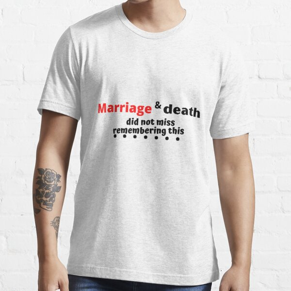 T-Shirts  Marriage and death did not miss remembering this,Gift Mom ,Gift family,, Gift Dad,background, Essential T-Shirt