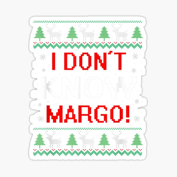 I-Don-T-Know-Margo-Funny-Christmas-Vacation Sticker