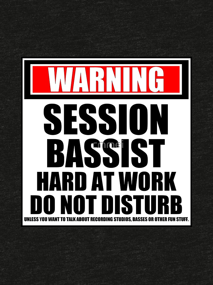 Warning Session Bassist Hard At Work Do Not Disturb by cmmei