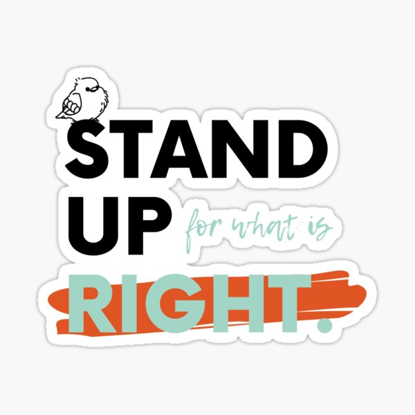 Stand Up for what is Right Sticker