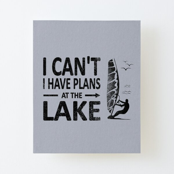 I CAN'T I Have PLANS at the LAKE Funny Windsurfing Black Canvas Mounted Print