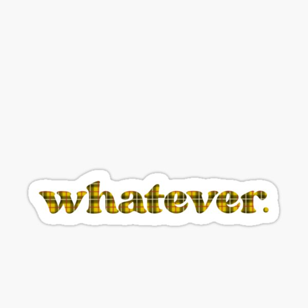 Whatever Plaid Clueless Quote  Sticker