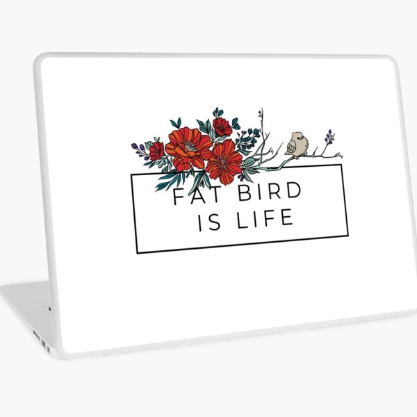 FAT BIRD IS LIFE Laptop Skin