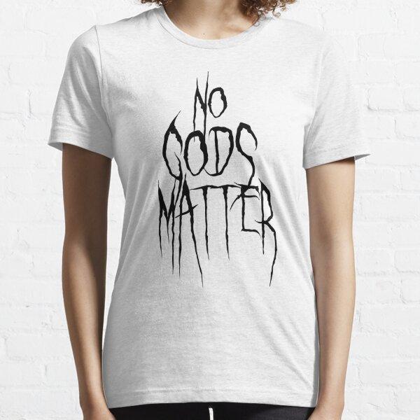 No Gods Matter - Black Metal Style Script - Black on White Essential T-Shirt