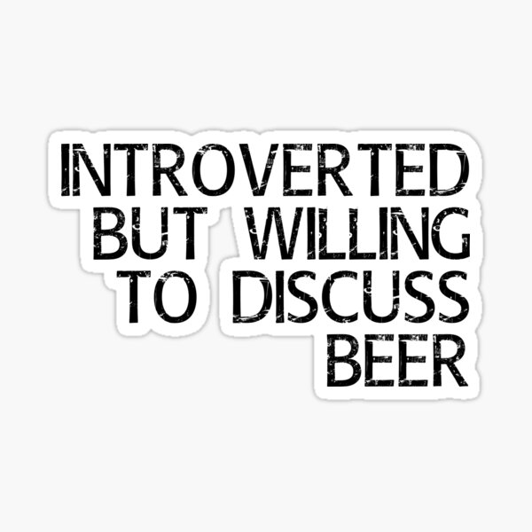 Introverted but willing to discuss beer Sticker