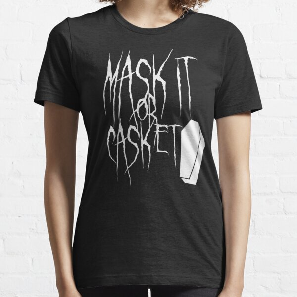 Mask it or Casket - Wear a Mask Essential T-Shirt