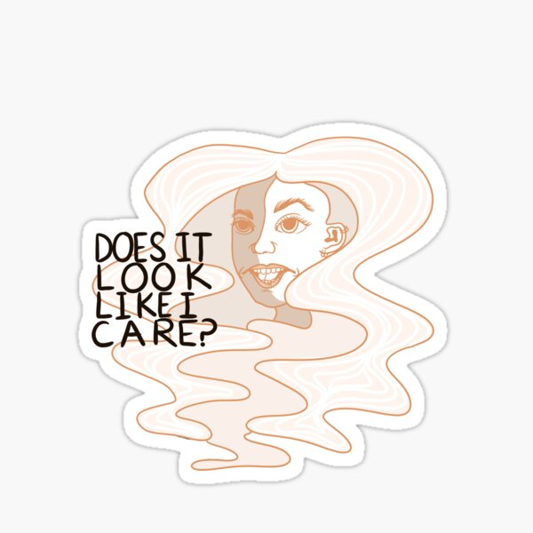 does it look like i care? Sticker