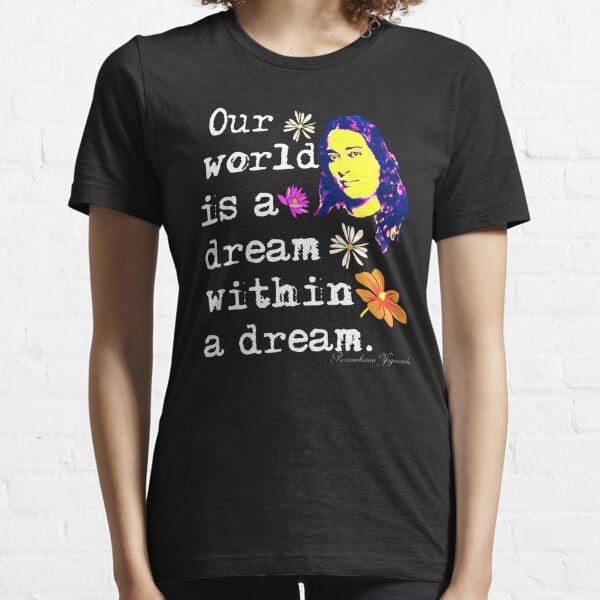 Our World Is A Dream Within A Dream - Paramahansa Yogananda Essential T-Shirt