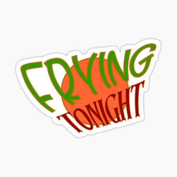Frying Tonight Sticker