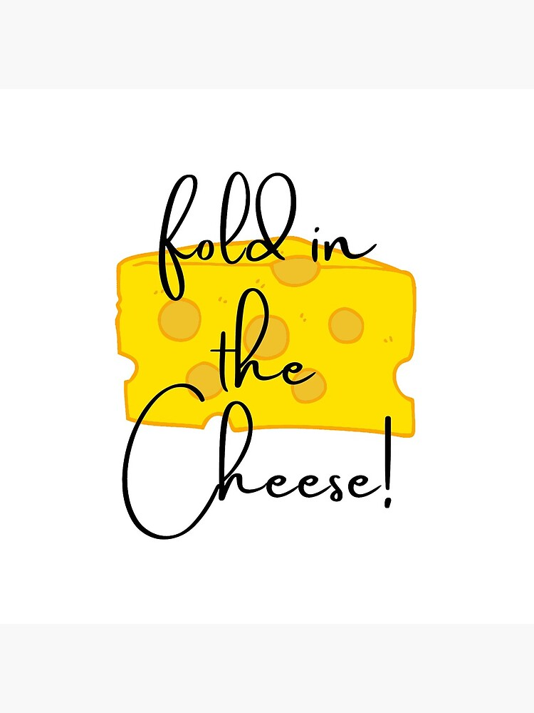 Fold in the Cheese!! by ClassyGeek1