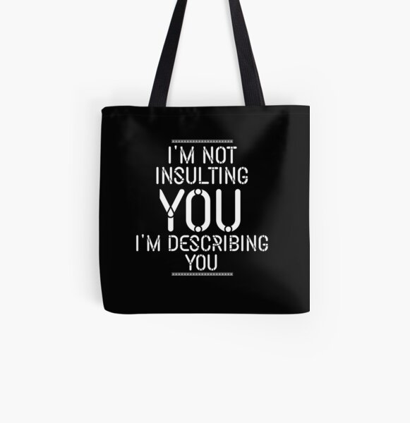 I'm not insulting you I'm describing you All Over Print Tote Bag