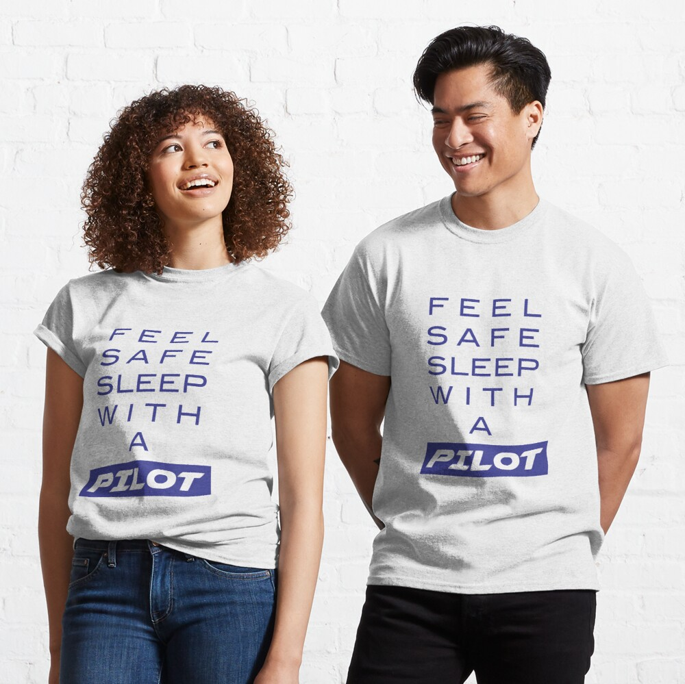 Model 19 - Feel Safe, Sleep With a Pilot Classic T-Shirt