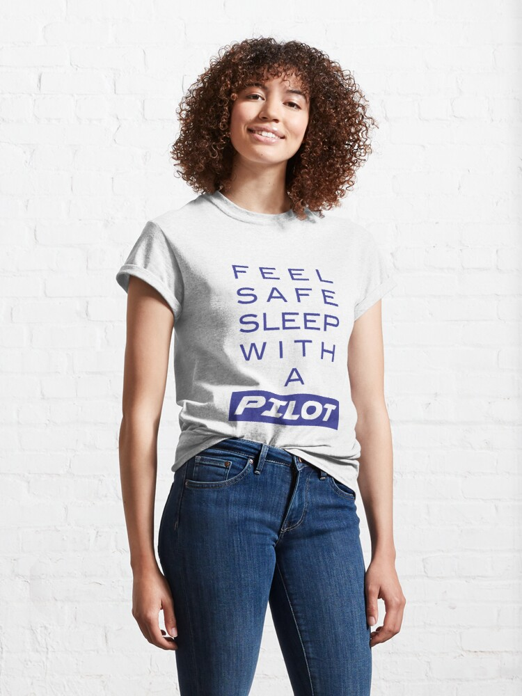 Alternate view of Model 19 - Feel Safe, Sleep With a Pilot Classic T-Shirt