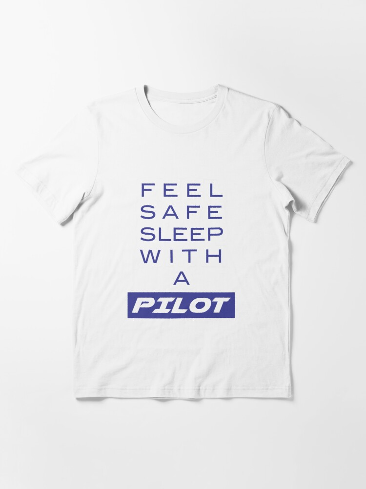 Alternate view of Model 19 - Feel Safe, Sleep With a Pilot Essential T-Shirt