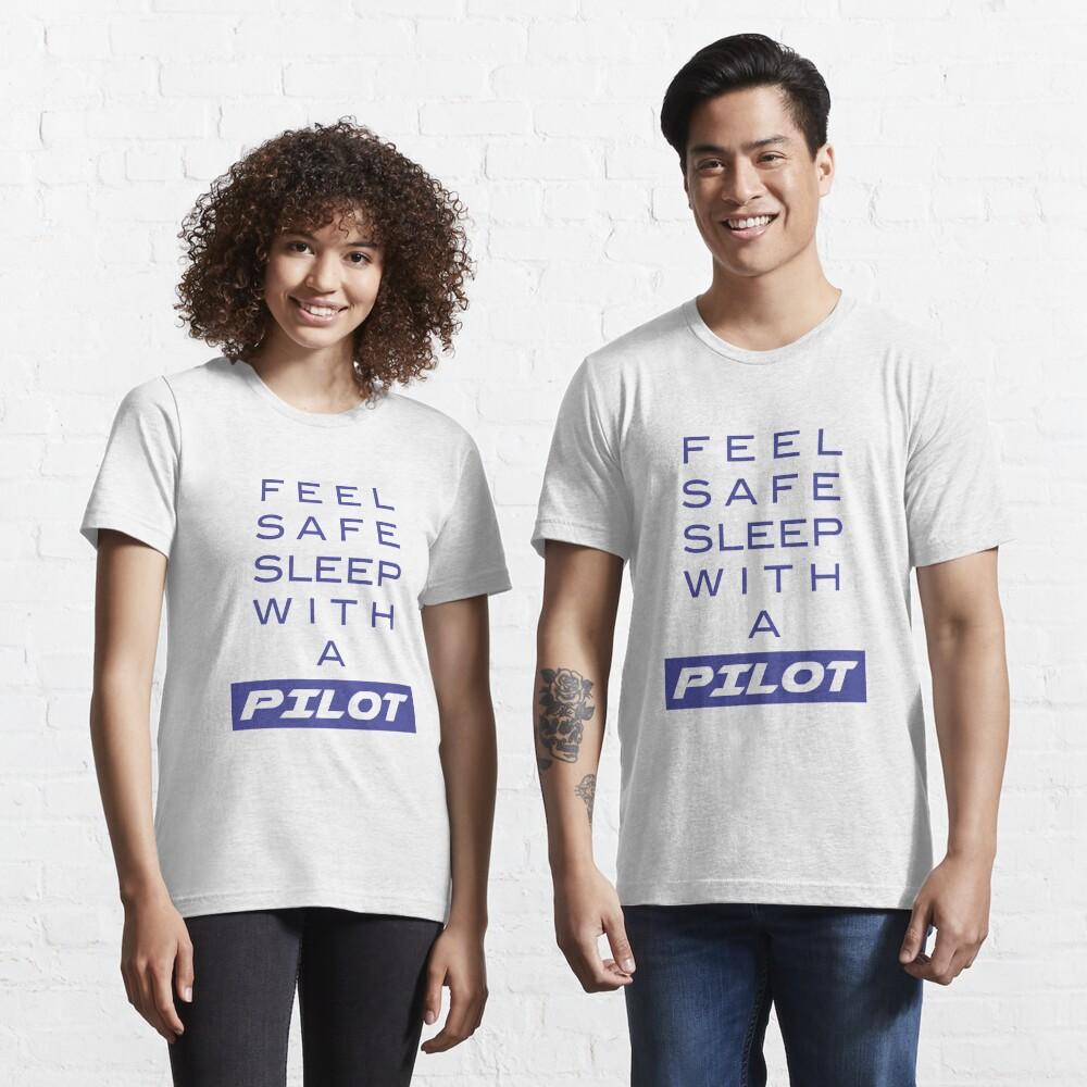 Model 19 - Feel Safe, Sleep With a Pilot Essential T-Shirt