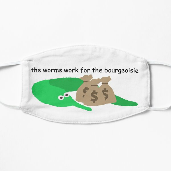 The worms work for the bourgeoisie Flat Mask