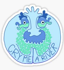 Cry me a River Sticker