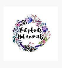 Eat Plants Not Animals  Photographic Print
