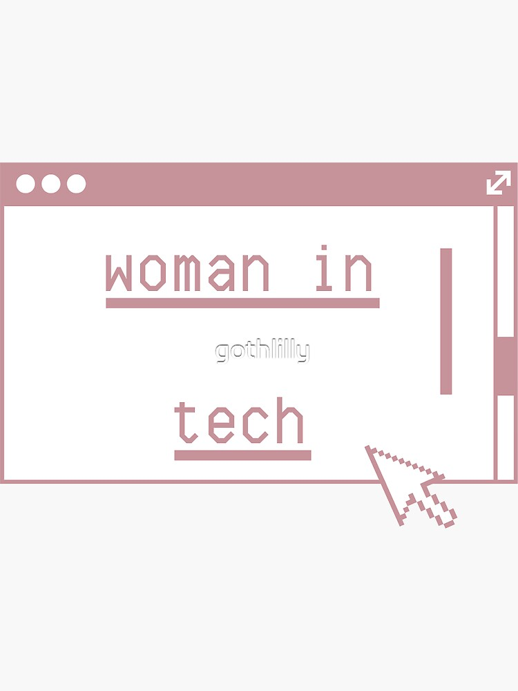 Women can TECH too  by gothlilly