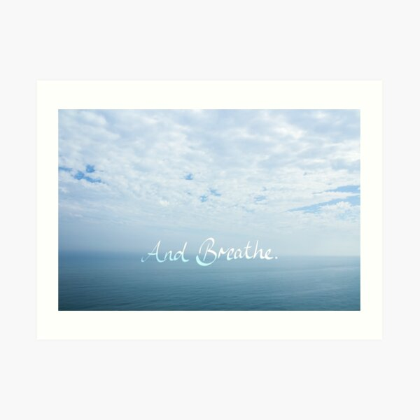 And Breathe Relaxing Seascape Design Art Print