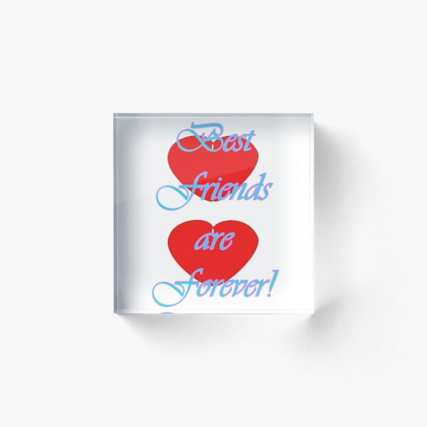 Best Friends are Forever! Acrylic Block
