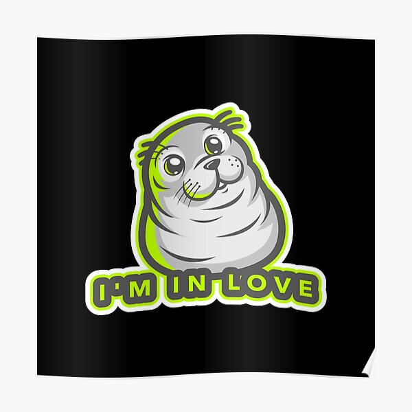 I'm In Love (Baby Seal) Poster