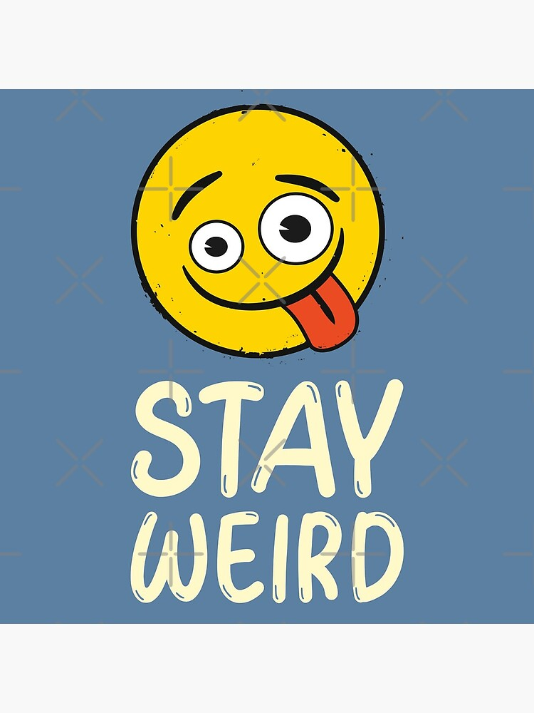 Stay Weird Funny Emoji Company Yellow Face by LAQueenDee