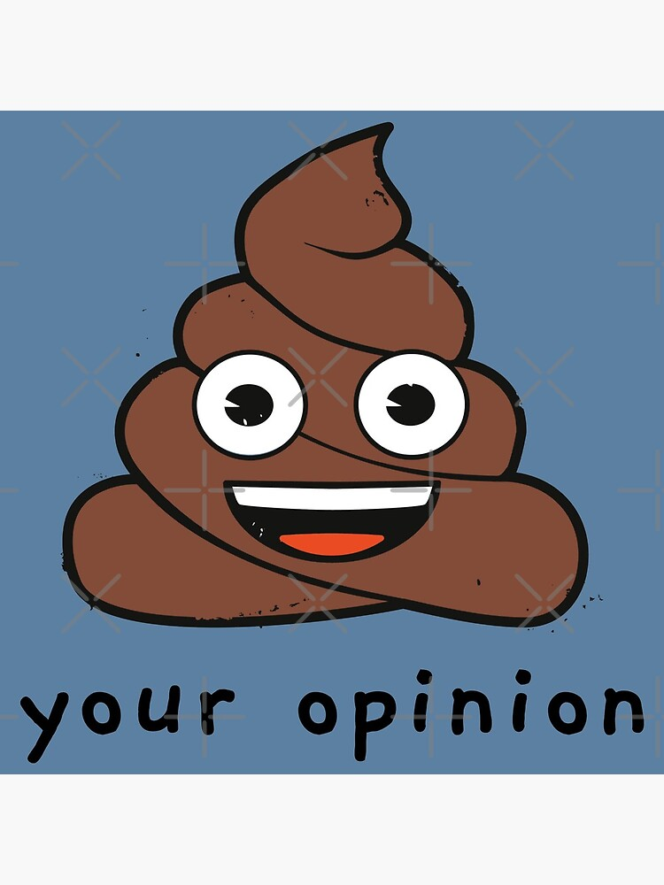 Funny Your Opinion Emoji Company Poop by LAQueenDee