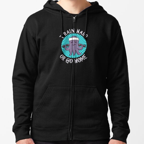 Train Hard or Go Home a Fitness Octopus Zipped Hoodie