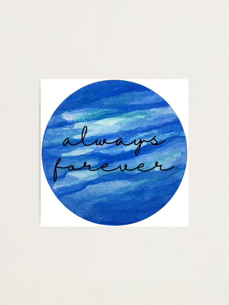 Alternate view of Always Forever - Finnley quote Photographic Print