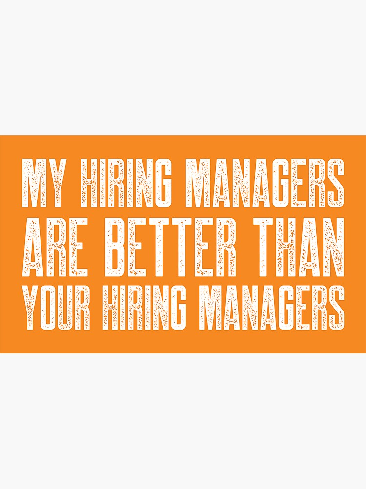 My Hiring Managers Are Better Than Your Hiring Managers by johnvlastelica
