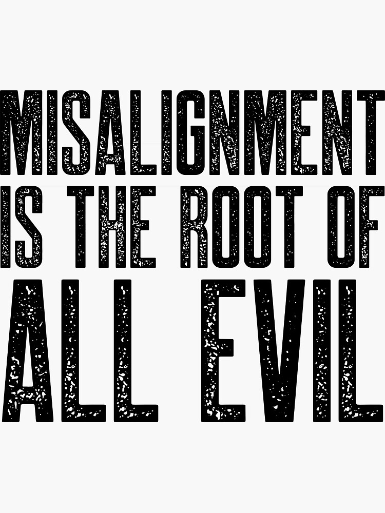 Misalignment is the Root of All Evil by johnvlastelica