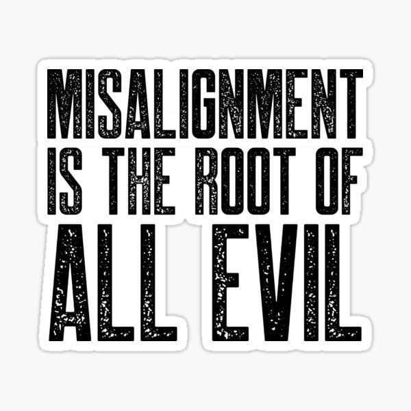 Misalignment is the Root of All Evil Sticker