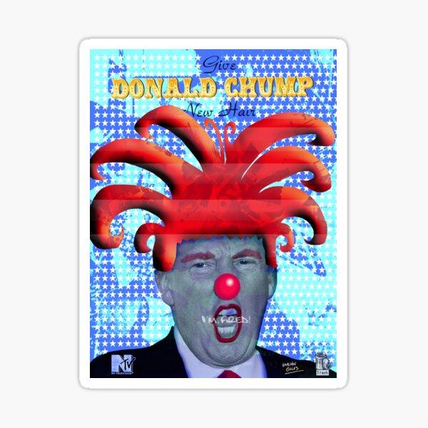 GIVE DONALD CHUMP A NEW HAIR Sticker