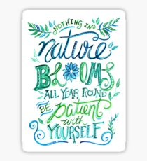 """Illustrated Inspirational Quote """"Nothing in nature blooms all year"""" Sticker"""