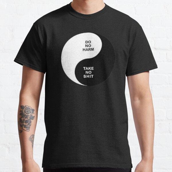 Do no harm Take no shit Classic T-Shirt