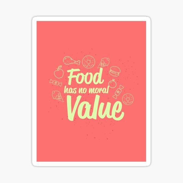 Food has no moral value  Sticker