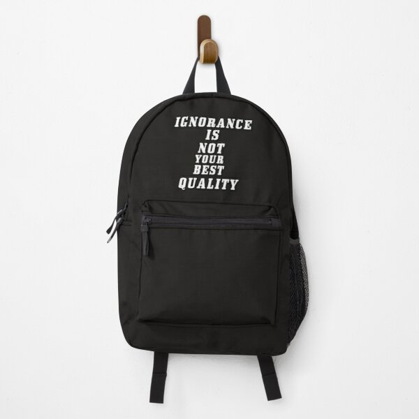 Ignorance Is Not Your Best Quality Backpack
