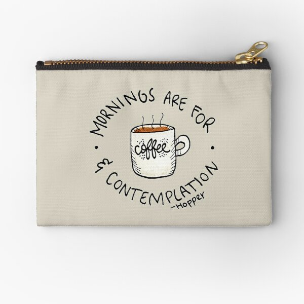 Mornings are for Coffee and Contemplation quote inspired by Hopper from STRANGER THINGS Zipper Pouch
