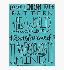 Do Not Be Conformed To The Pattern Of This World Photographic Print