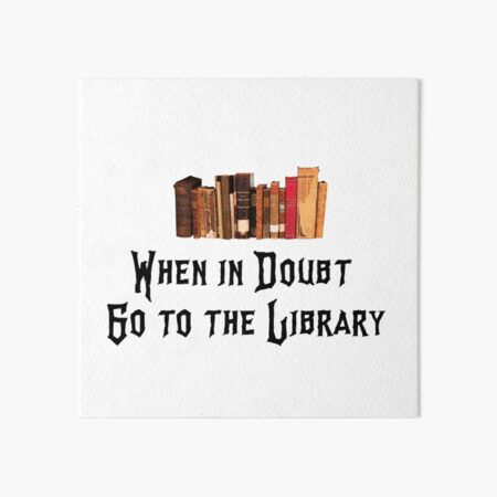 When in doubt Go to the Library Art Board Print