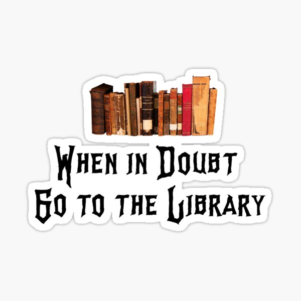 When in doubt Go to the Library Sticker