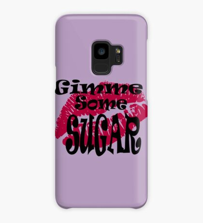Gimme Some Sugar ... Case/Skin for Samsung Galaxy
